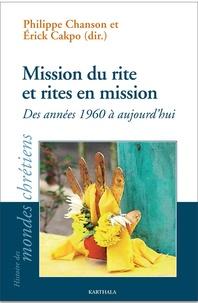 Philippe Chanson et Erick Cakpo - Mission du rite et rites en mission - Des années 1960 à aujourd'hui.