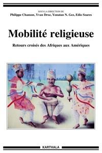 Philippe Chanson et Yvan Droz - Mobilité religieuse - Retours croisés des Afriques aux Amériques.