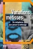 Philippe Chanson - Variations métisses - Dix métaphores pour penser le métissage.