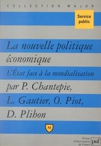Philippe Chantepie et Louis Gautier - La nouvelle politique économique - L'État face à la mondialisation.