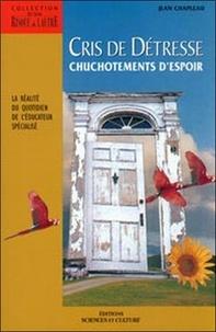 Philippe Chapleau - Cris de détresse, chuchotemens d'espoir - La réalité du quotidien de l'éducateur spécialisé.