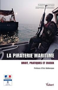 Philippe Chapleau et Jean-Paul Pancracio - La piraterie maritime - Droit, pratiques et enjeux.