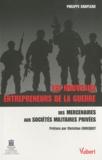 Philippe Chapleau - Les nouveaux entrepreneurs de la guerre - Des mercenaires aux Sociétés Militaires Privées : privatisation ou externalisation ?.