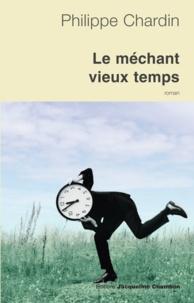 Philippe Chardin - Le méchant vieux temps.