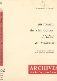 """Philippe Chardin et Michel J. Minard - Un roman du clair-obscur, """"L'idiot"""" de Dostoïevski."""