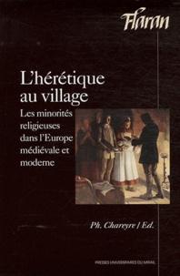 Philippe Chareyre - L'hérétique au village - Les minorités religieuses dans l'Europe médiévale et moderne.