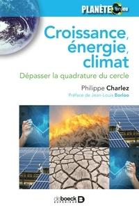 Jean-Louis Borloo et Philippe Charlez - Croissance énergie climat - Dépasser la quadrature du cercle.