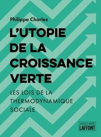 Philippe Charlez - L'Utopie de la croissance verte - Les lois de la thermodynamique sociale.