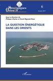 Philippe Charlez et David Rigoulet-Roze - Orients stratégiques N° 6/2017 : La question énergétique dans les Orients.