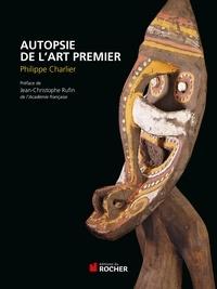 Philippe Charlier - Autopsie de l'art premier.