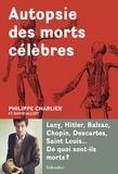 Philippe Charlier et David Alliot - Autopsie des morts célèbres.