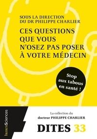 Philippe Charlier - Ces questions que vous n'osez pas poser à votre médecin.