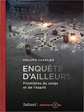 Philippe Charlier - Enquête d'ailleurs - Frontières du corps et de l'esprit.