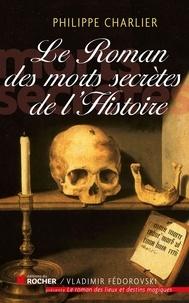 Philippe Charlier - Le Roman des morts secrètes de l'Histoire.