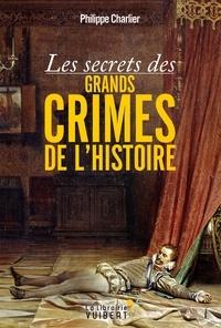Philippe Charlier - Les secrets des grands crimes de l'Histoire.