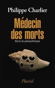 Philippe Charlier - Médecin des morts - Récits de paléopathologie.