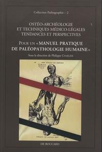 """Philippe Charlier - Ostéo-archéologie et techniques médico-légales : tendances et perspectives - Pour un """"manuel pratique de paléopathologie humaine""""."""