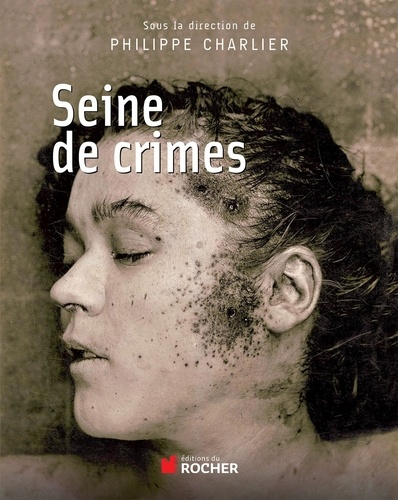 Philippe Charlier - Seine de crimes - Morts suspectes à Paris (1871-1937).