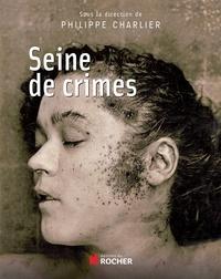 Philippe Charlier - Seine de crimes.
