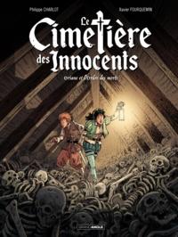 Philippe Charlot et Xavier Fourquemin - Le cimetière des innocents Tome 1 : Oriane et l'ordre des morts.