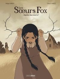 Philippe Charlot et Grégory Charlet - Les soeurs Fox Tome 1 : - Esprits, êtes-vous là ?.
