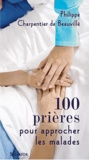 Philippe Charpentier de Beauvillé - 100 prières pour s'approcher des malades.