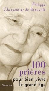 Philippe Charpentier de Beauvillé - 100 prières pour vivre le grand âge.
