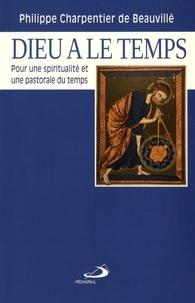 Philippe Charpentier de Beauvillé - Dieu a le temps - Pour une spiritualité et une pastorale du temps.