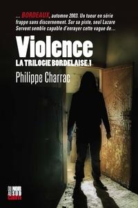 Philippe Charrac - La trilogie bordelaise Tome 1 : Violence.