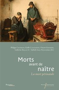 Philippe Charrier et Gaëlle Clavandier - Morts avant de naître - La mort périnatale.