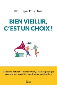 Philippe Chartier - Bien vieillir, c'est un choix !.