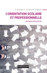 Philippe Chartier et Katia Terriot - L'orientation scolaire et professionnelle - Pratiques d'évaluation.