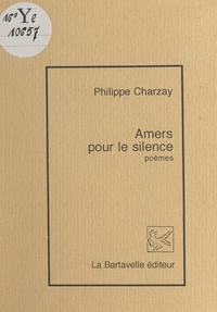 Philippe Charzay - Amers pour le silence.