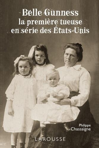 Philippe Chassaigne - Belle Gunness - La première tueuse en série des Etats-Unis.