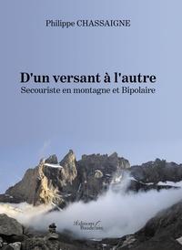 Philippe Chassaigne - D'un versant à l'autre - Secouriste en montagne et Bipolaire.