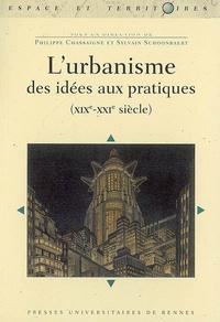 Philippe Chassaigne et Sylvain Schoonbaert - L'urbanisme - Des idées aux pratiques (XIXe-XXIe siècle).