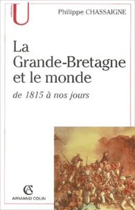 Philippe Chassaigne - La Grande-Bretagne et le monde - De 1815 à nos jours.