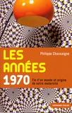 Philippe Chassaigne - Les années 1970 - Fin d'un monde et origine de notre modernité.