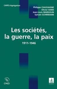 Philippe Chassaigne - Les sociétés, la guerre, la paix - 1911-1946.