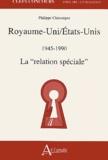 """Philippe Chassaigne - Royaume-Uni/Etats-Unis 1945-1990 - La """"relation spéciale""""."""
