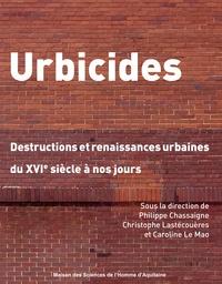 Philippe Chassaigne et Christophe Lastécouères - Urbicides - Destructions et renaissances urbaines du XVIe siècle à nos jours.