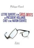 Philippe Chatel - Lettre ouverte d'un sans-dents au Président Hollande, Chef d'une nation édentée.