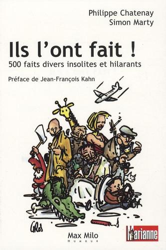 Philippe Chatenay et Simon Marty - Ils l'ont fait ! - 500 Faits divers insolites et hilarants.