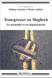 Philippe Chaudat et Monia Lachheb - Transgresser au Maghreb - La normalité et ses dépassements.
