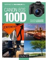 Philippe Chaudré et Vincent Burgeon - Obtenez le maximum du Canon EOS 100D.