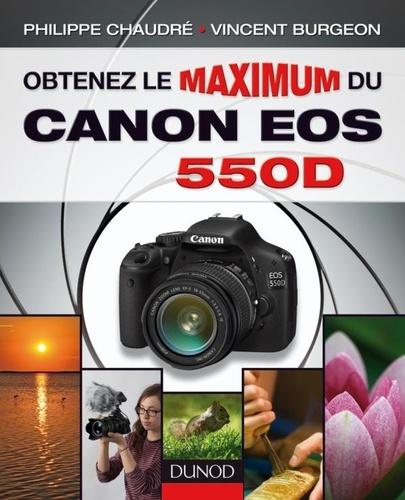 Philippe Chaudré et Vincent Burgeon - Obtenez le maximum du Canon EOS 550D.