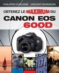 Philippe Chaudré et Vincent Burgeon - Obtenez le maximum du Canon EOS 600D.