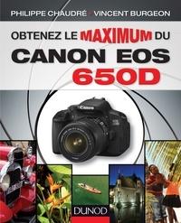 Philippe Chaudré et Vincent Burgeon - Obtenez le maximum du Canon EOS 650D.