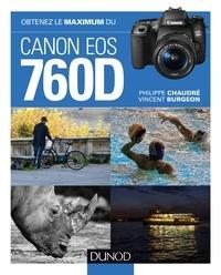 Philippe Chaudré et Vincent Burgeon - Obtenez le maximum du Canon EOS 760D.