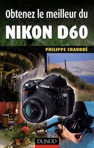 Philippe Chaudré - Obtenez le meilleur du Nikon D60.
